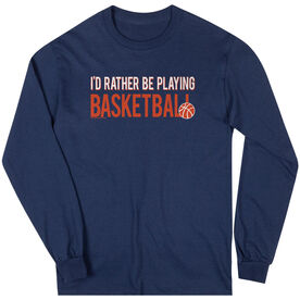 Basketball Tshirt Long Sleeve I'd Rather Be Playing Basketball