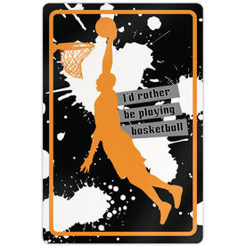 """Basketball Aluminum Room Sign I'd Rather Be Playing Basketball (18"""" X 12"""")"""
