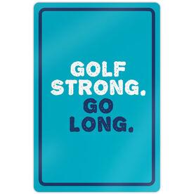 "Golf Aluminum Room Sign (18""x12"") Golf Strong Go Long"