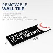 """Baseball 12.5"""" X 4"""" Removable Wall Tile - I'd Rather Be Playing Baseball"""