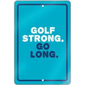 "Golf Aluminum Room Sign (18""x12"") Golf Strong Go Long"