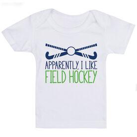 Field Hockey Baby T-Shirt - Apparently, I Like Field Hockey