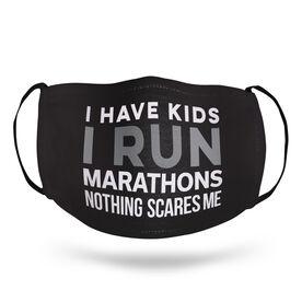 Running Face Mask - I Have Kids I Run Marathons Nothing Scares Me