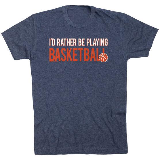 Basketball Tshirt Short Sleeve I'd Rather Be Playing Basketball