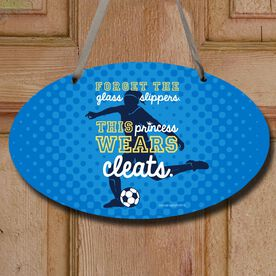 Soccer Oval Sign Forget The Glass Slippers This Princess Wears Cleats