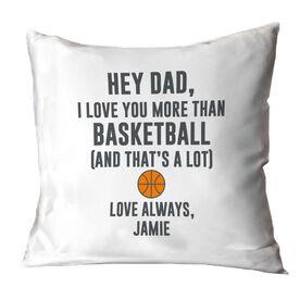 Basketball Throw Pillow - Hey Dad, I Love You More Than Basketball