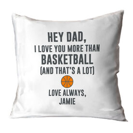 Basketball Throw Pillow - Hey Dad, I Love You More Than Basketball