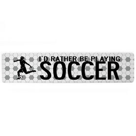 """Soccer Aluminum Room Sign - I'd Rather Be Playing Soccer Girl (4""""x18"""")"""