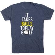 Men's Lifestyle Golf Tee It Takes Balls To Play Golf