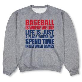Baseball Crew Neck Sweatshirt - Baseball Is Where We Live