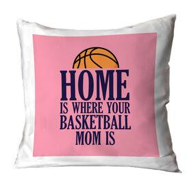 Basketball Throw Pillow - Home Is Where Your Basketball Mom Is