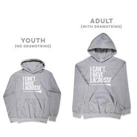 Girls Lacrosse Hooded Sweatshirt - I Can't. I Have Lacrosse