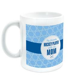 Hockey Coffee Mug My Favorite Player Calls Me Mom