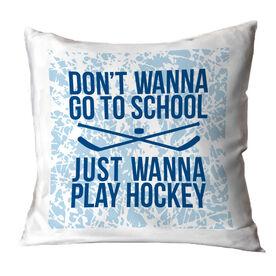 Hockey Throw Pillow - Don't Wanna Go To School