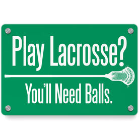 Guys Lacrosse Metal Wall Art Panel - Play Lacrosse You'll Need Balls