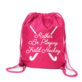 Field Hockey Sport Pack Cinch Sack - Rather Be Playing Field Hockey