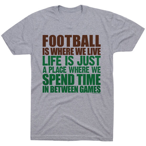 Football Tshirt Short Sleeve Football Is Where We Live (Stacked)