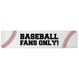 """Baseball Aluminum Room Sign - Baseball Fans Only (4""""x18"""")"""