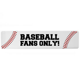"Baseball Aluminum Room Sign - Baseball Fans Only (4""x18"")"