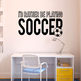 I'd Rather Be Playing Soccer ChalkTalkGraphix Wall Decal