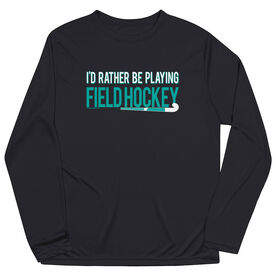 Field Hockey Long Sleeve Performance Tee - I'd Rather Be Playing Field Hockey