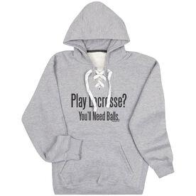 Lacrosse Sport Lace Sweatshirt - Play Lacrosse? You'll Need Balls