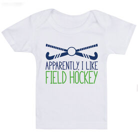 Field Hockey Baby T-Shirt - Apparently, I Like Field Hockey