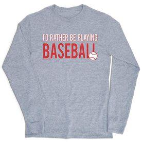 Baseball Tshirt Long Sleeve - I'd Rather Be Playing Baseball