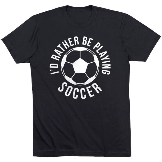Soccer Short Sleeve T-Shirt - I'd Rather Be Playing Soccer (Round)