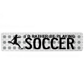 """Soccer Aluminum Room Sign - I'd Rather Be Playing Soccer Guy (4""""x18"""")"""