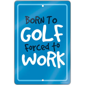 """Golf Aluminum Room Sign (18""""x12"""") Born To Golf Forced To Work"""