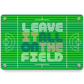 Girls Lacrosse Metal Wall Art Panel - Leave It All On The Field