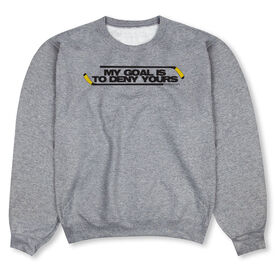 Hockey Crew Neck Sweatshirt - My Goal Is To Deny Yours