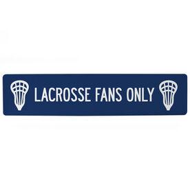 """Lacrosse Aluminum Room Sign - Lacrosse Fans Only (4""""x18"""")"""