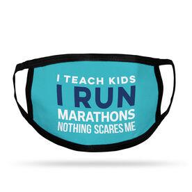 Running Adult Face Mask - I Teach Kids I Run Marathons Nothing Scares Me
