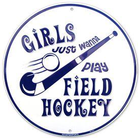 "Girls Just Wanna Play Field Hockey Diameter Aluminum Room Sign (12"")"