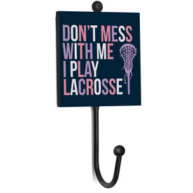 Girls Lacrosse Medal Hook - Don't Mess With Me I Play Lacrosse