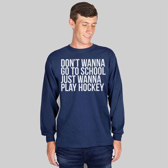 Hockey Long Sleeve Tee - Don't Wanna Go To School
