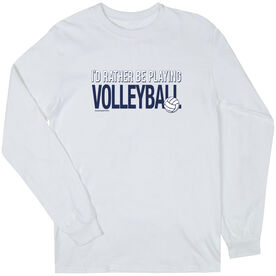 Volleyball T-Shirt Long Sleeve I'd Rather Be Playing Volleyball