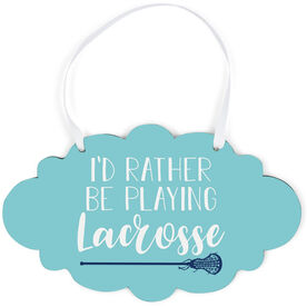 Girls Lacrosse Cloud Sign - I'd Rather Be Playing Lacrosse