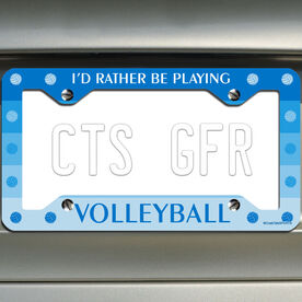 Volleyball License Plate Holder I'd Rather Be Playing Volleyball