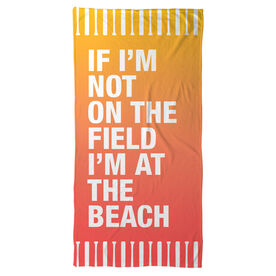 Softball Beach Towel If I'm Not On The Field