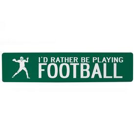 "Football Aluminum Room Sign - I'd Rather Be Playing Quarterback (4""x18"")"