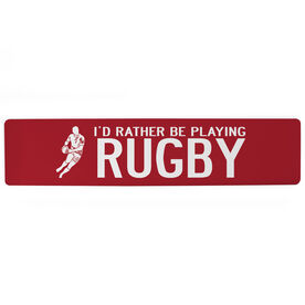 """Rugby Aluminum Room Sign - I'd Rather Be Playing Rugby (4""""x18"""")"""