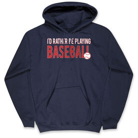 Baseball Hooded Sweatshirt - I'd Rather Be Playing Baseball