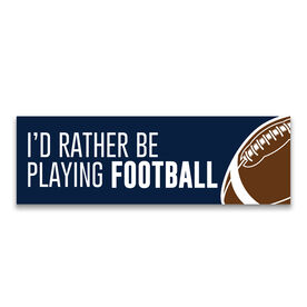 "Football 12.5"" X 4"" Removable Wall Tile - I'd Rather Be Playing Football"
