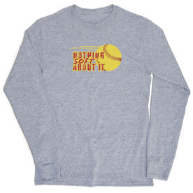 Softball Tshirt Long Sleeve - Nothing Soft About It
