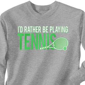 Tennis Tshirt Long Sleeve I'd Rather Be Playing Tennis