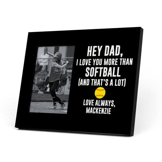 Softball Photo Frame - Hey Dad, I Love You More Than Softball