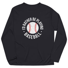 Baseball Long Sleeve Performance Tee - I'd Rather Be Playing Baseball Distressed